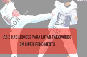 3 habilidades para se destacar na luta de Taekwondo