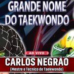 Grandes nomes do Taekwondo – Mestre Carlos Negrão